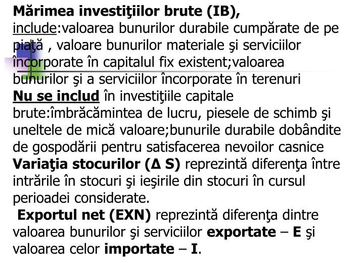 Mărimea investiţiilor brute (IB),