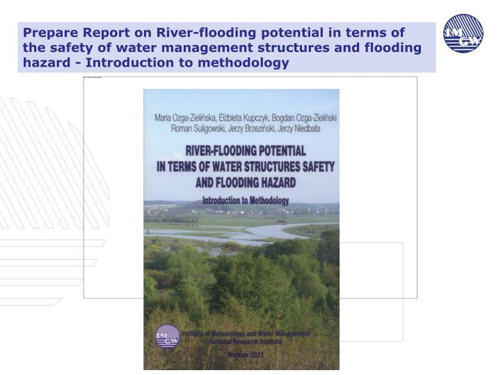 Prepare Report on River-flooding potential in terms of the safety of water management structures and flooding