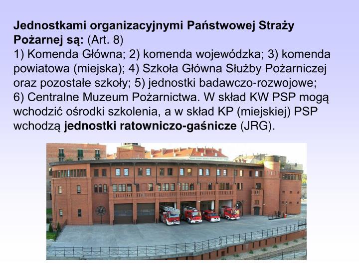 Jednostkami organizacyjnymi Państwowej Straży Pożarnej