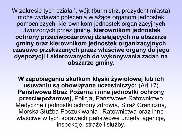 W zakresie tych działań, wójt (burmistrz, prezydent miasta) może wydawać polecenia wiążące organom jednostek pomocniczych, kierownikom jednostek organizacyjnych utworzonych przez gminę,
