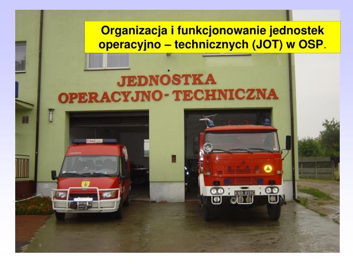 Organizacja i funkcjonowanie jednostek operacyjno – technicznych (JOT) w OSP
