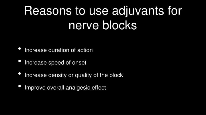 Reasons to use adjuvants for nerve blocks