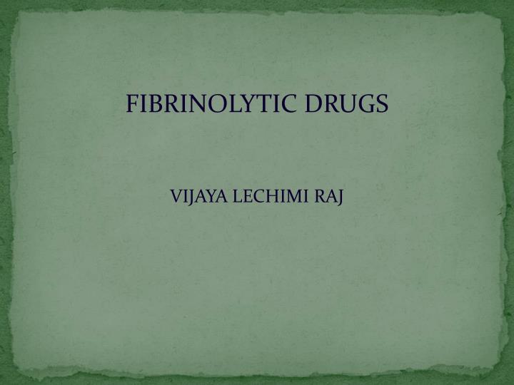 FIBRINOLYTIC DRUGS