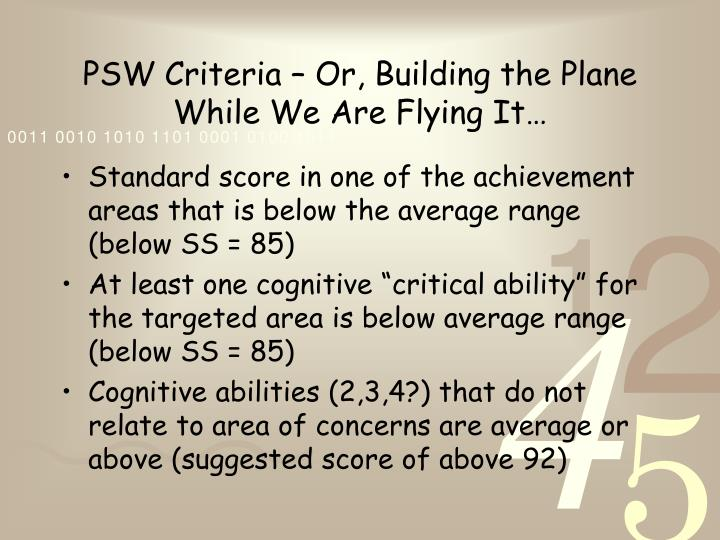 PSW Criteria – Or, Building the Plane While We Are Flying It…