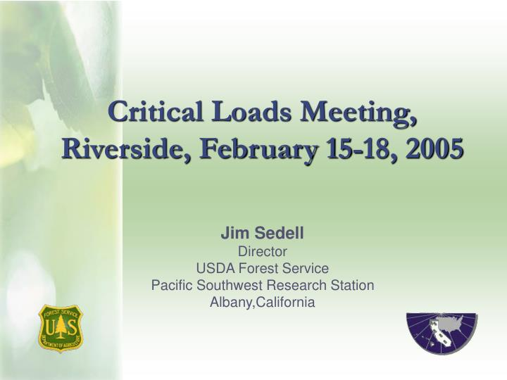 Critical loads meeting riverside february 15 18 2005
