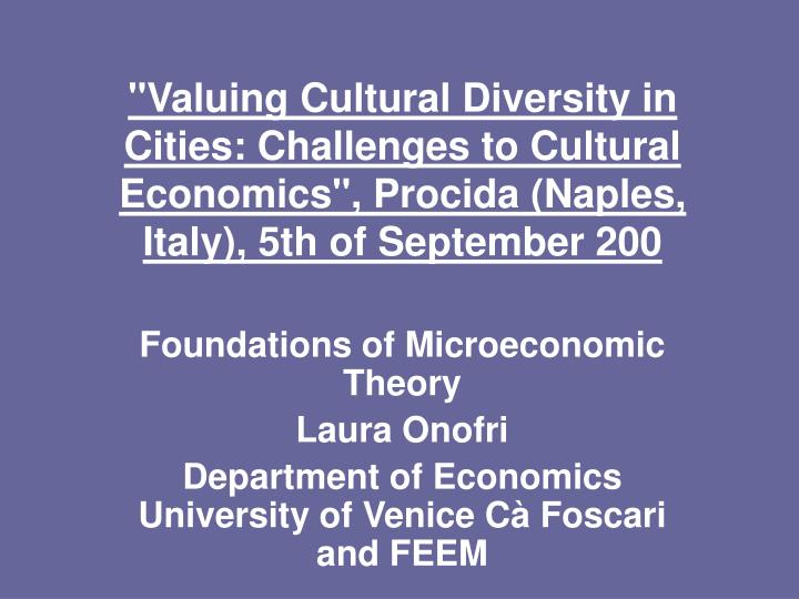 """""""Valuing Cultural Diversity in Cities: Challenges to Cultural Economics"""", Procida (Naples, Italy), 5th of September 200"""