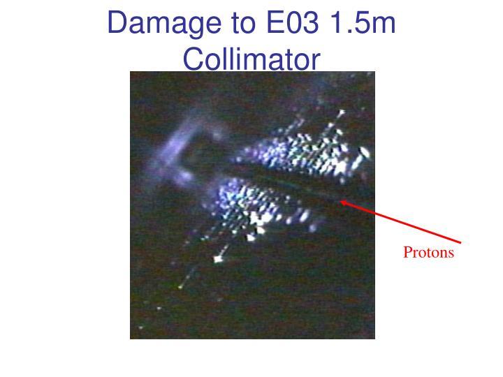 Damage to E03 1.5m  Collimator