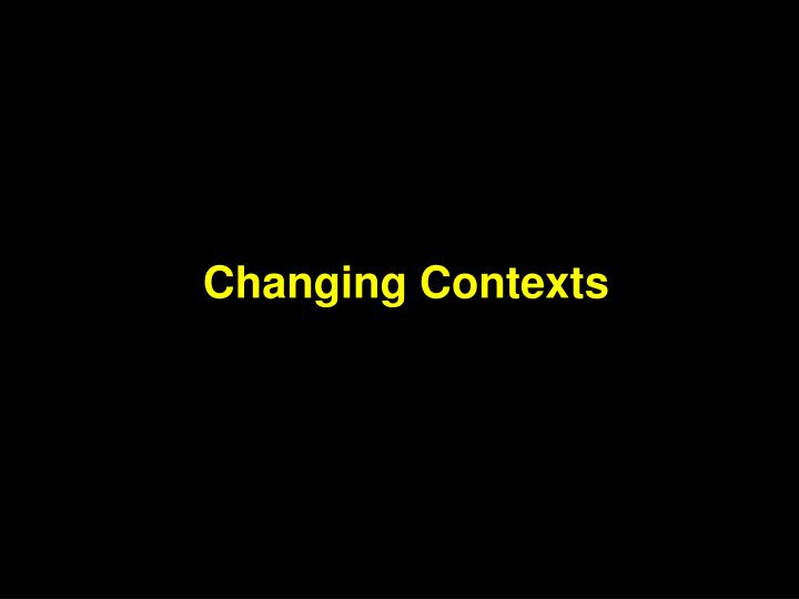Changing Contexts