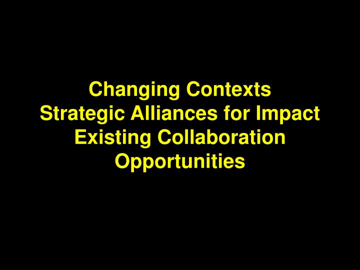 Changing contexts strategic alliances for impact existing collaboration opportunities