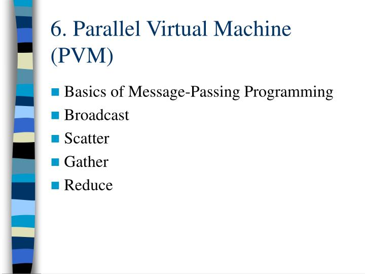 6. Parallel Virtual Machine (PVM)