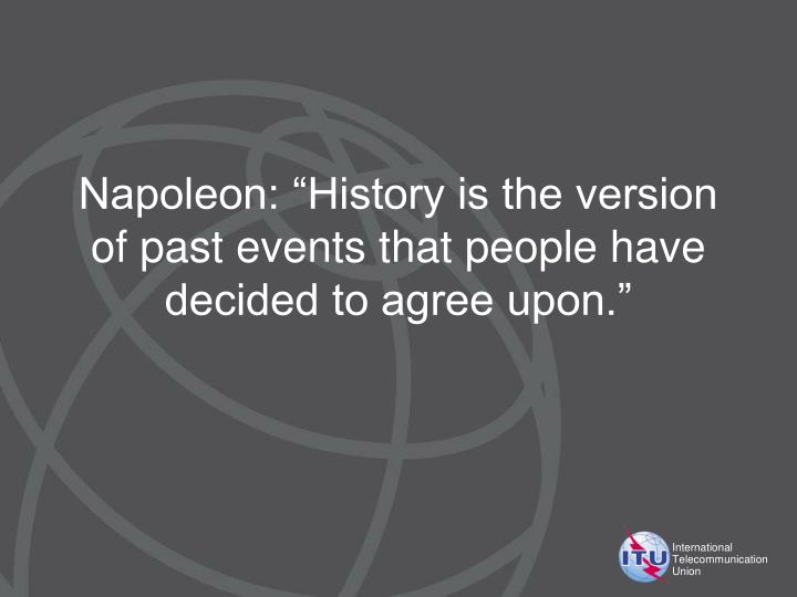"""Napoleon: """"History is the version of past events that people have decided to agree upon."""""""