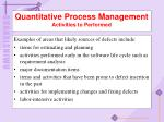 quantitative process management activities to performed11