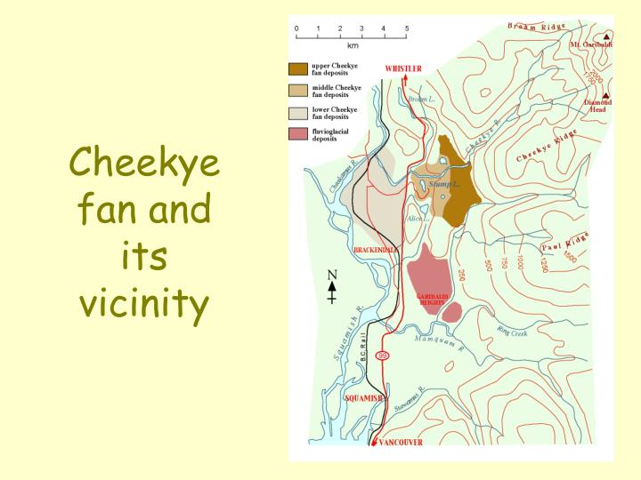 Cheekye fan and its vicinity