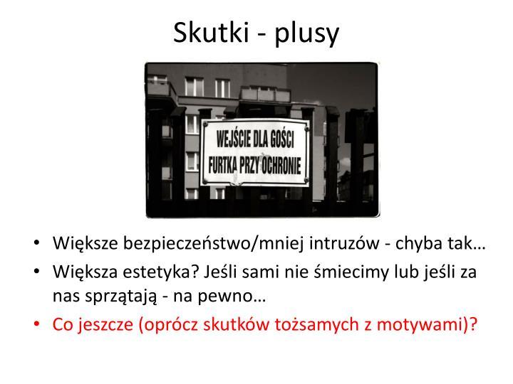 Skutki - plusy