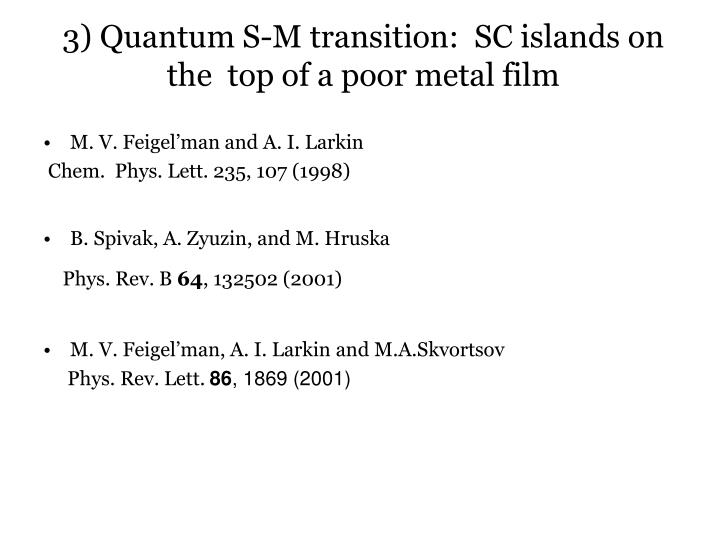 3) Quantum S-M transition:  SC islands on