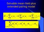solvable mean field plus extended pairing model
