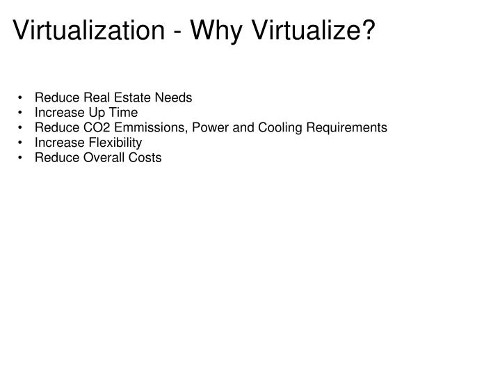 Virtualization - Why Virtualize?