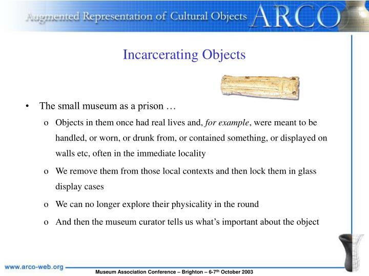 Incarcerating Objects