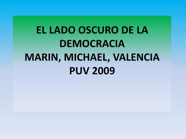 el lado oscuro de la democracia marin michael valencia puv 2009