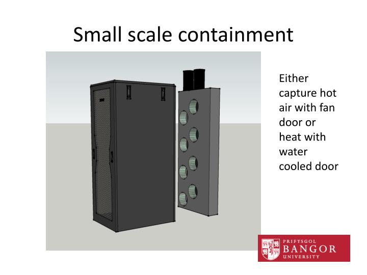 Small scale containment