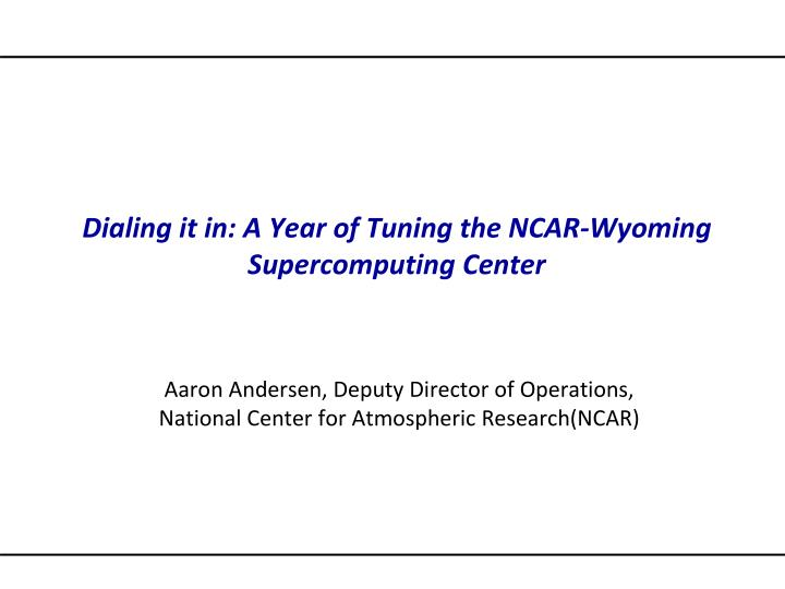 Dialing it in a year of tuning the ncar wyoming supercomputing center