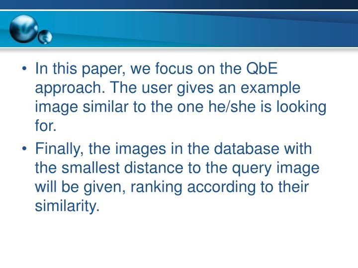 In this paper, we focus on the QbE approach. The user gives an example image similar to the one he/she is looking for.