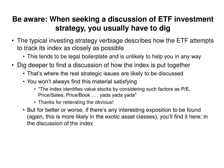 Be aware: When seeking a discussion of ETF investment strategy, you usually have to dig