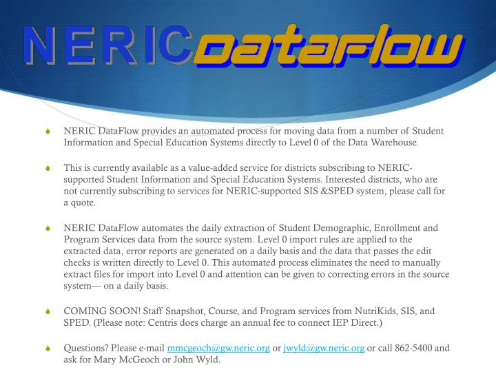NERIC DataFlow provides an automated process for moving data from a number of Student Information and Special Education Systems directly to Level 0 of the Data Warehouse.
