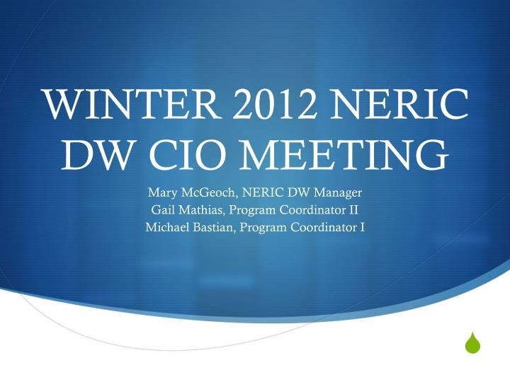 WINTER 2012 NERIC DW CIO MEETING