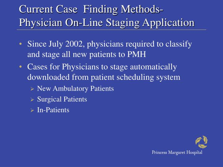 Current Case  Finding Methods-Physician On-Line Staging Application