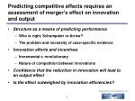 predicting competitive effects requires an assessment of merger s effect on innovation and output