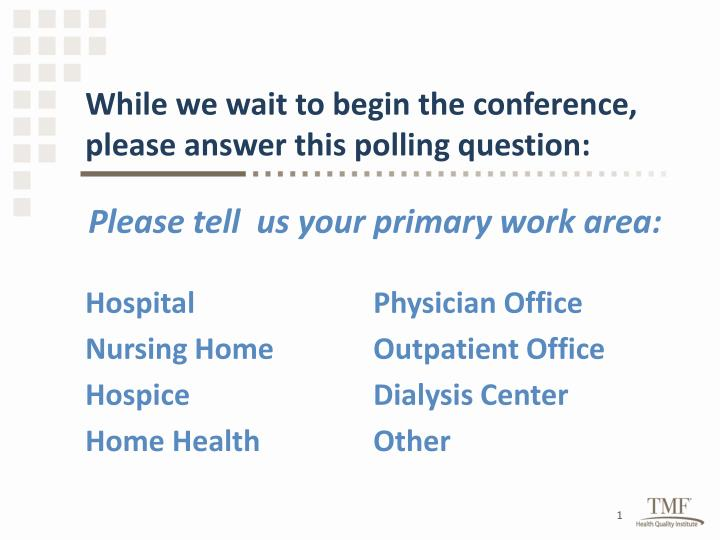 While we wait to begin the conference, please answer this polling question: