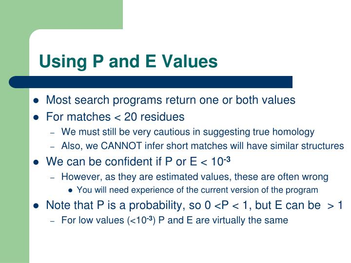 Using P and E Values