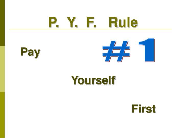 P.  Y.  F.   Rule