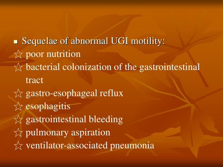 Sequelae of abnormal UGI motility: