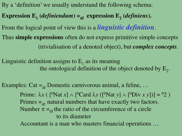 By a 'definition' we usually understand the following schema: