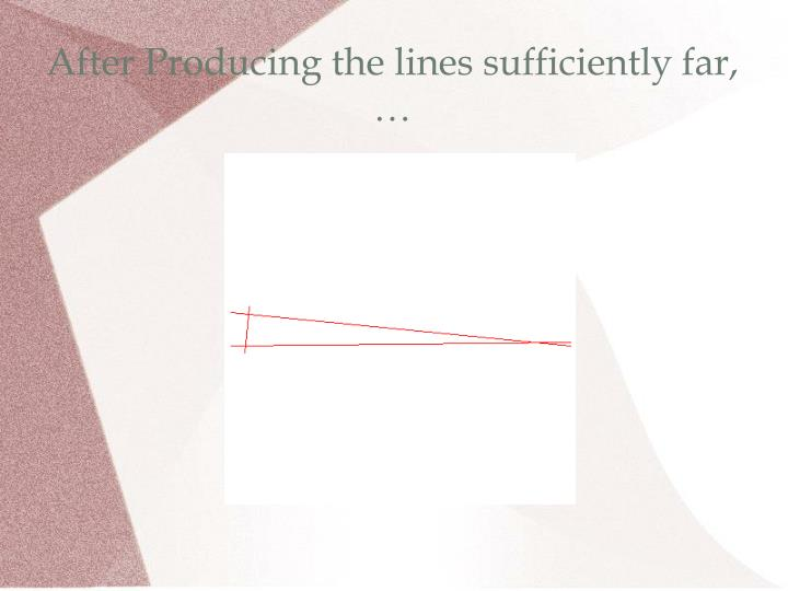 After Producing the lines sufficiently far, …