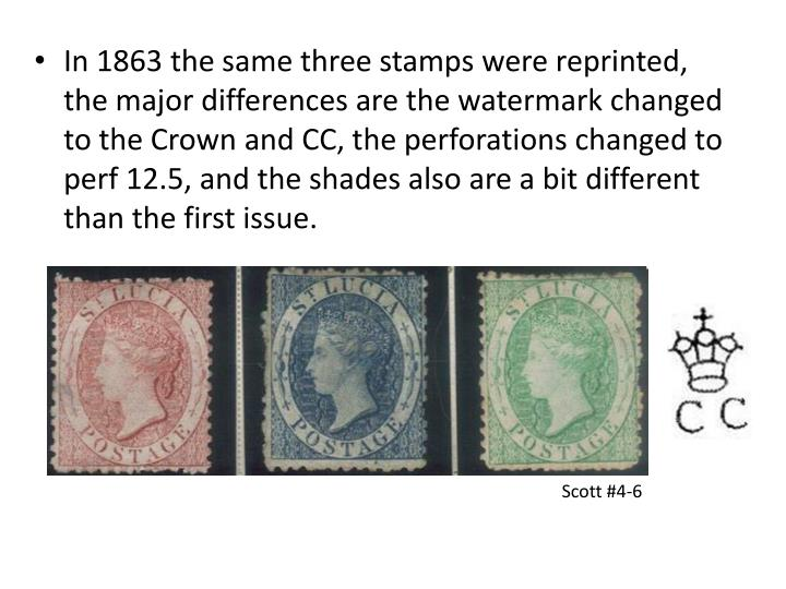 In 1863 the same three stamps were reprinted, the major differences are the watermark changed to the Crown and CC, the perforations changed to perf 12.5, and the shades also are a bit different than the first issue.