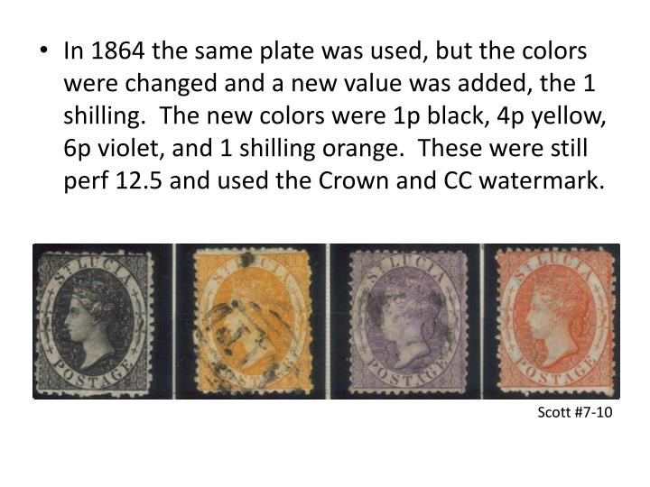 In 1864 the same plate was used, but the colors were changed and a new value was added, the 1 shilling.  The new colors were 1p black, 4p yellow, 6p violet, and 1 shilling orange.  These were still perf 12.5 and used the Crown and CC watermark.