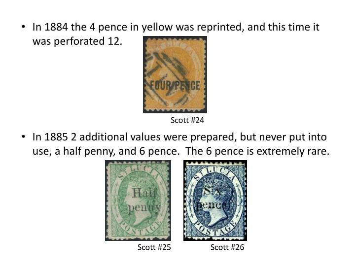 In 1884 the 4 pence in yellow was reprinted, and this time it was perforated 12.