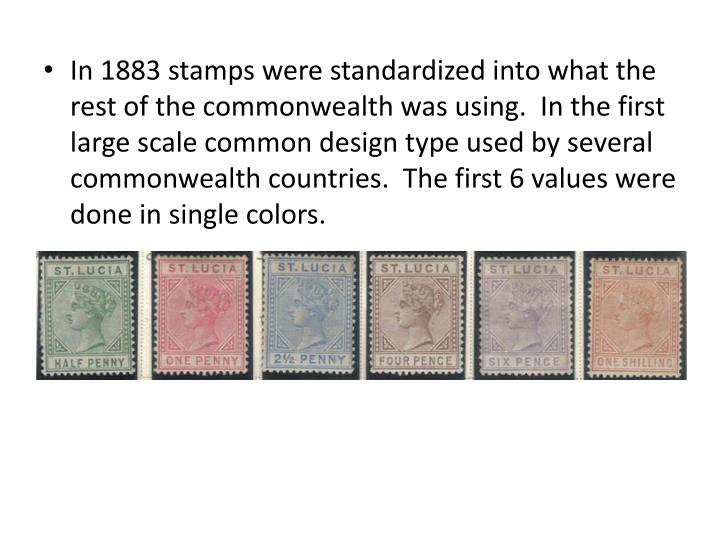 In 1883 stamps were standardized into what the rest of the commonwealth was using.  In the first large scale common design type used by several commonwealth countries.  The first 6 values were done in single colors.