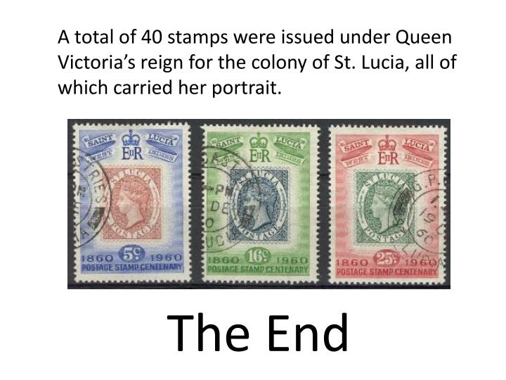 A total of 40 stamps were issued under Queen Victoria's reign for the colony of St. Lucia, all of which carried her portrait.