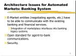 architecture issues for automated markets banking system