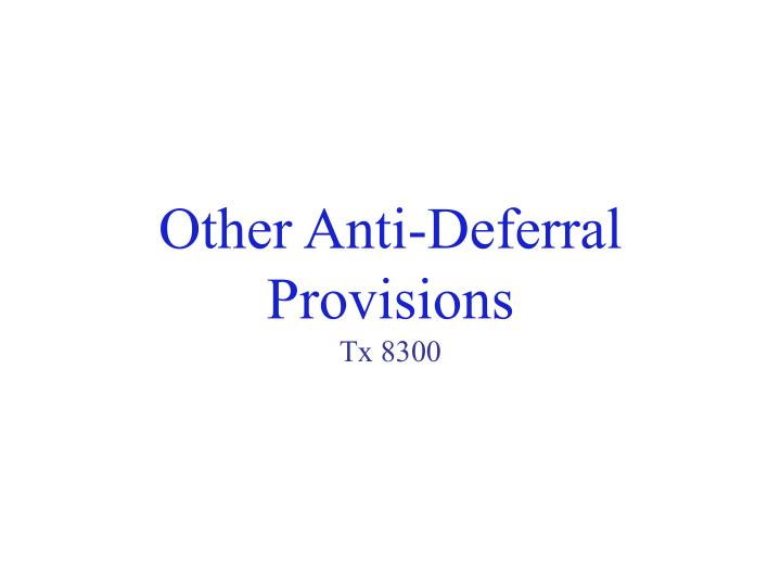 Other anti deferral provisions tx 8300