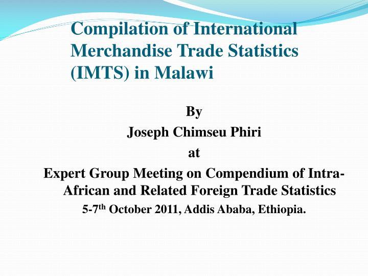 compilation of international merchandise trade statistics imts in malawi