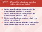 t2a07 which of the following is true when making a test transmission