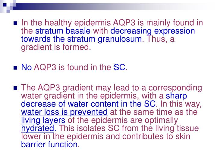 In the healthy epidermis AQP3 is mainly found in the