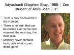 adyashanti stephen gray 1965 zen student of arvis joen justi