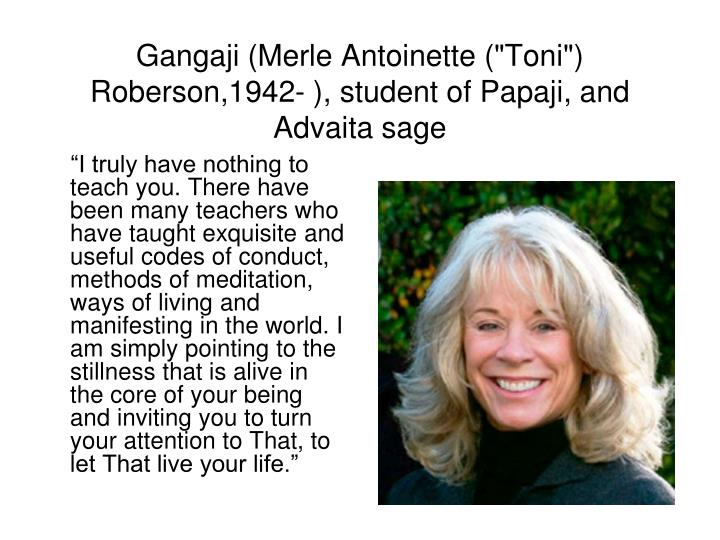 """""""I truly have nothing to teach you. There have been many teachers who have taught exquisite and useful codes of conduct, methods of meditation, ways of living and manifesting in the world. I am simply pointing to the stillness that is alive in the core of your being and inviting you to turn your attention to That, to let That live your life."""""""