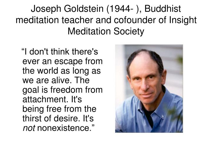 """""""I don't think there's ever an escape from the world as long as we are alive. The goal is freedom from attachment. It's being free from the thirst of desire. It's"""